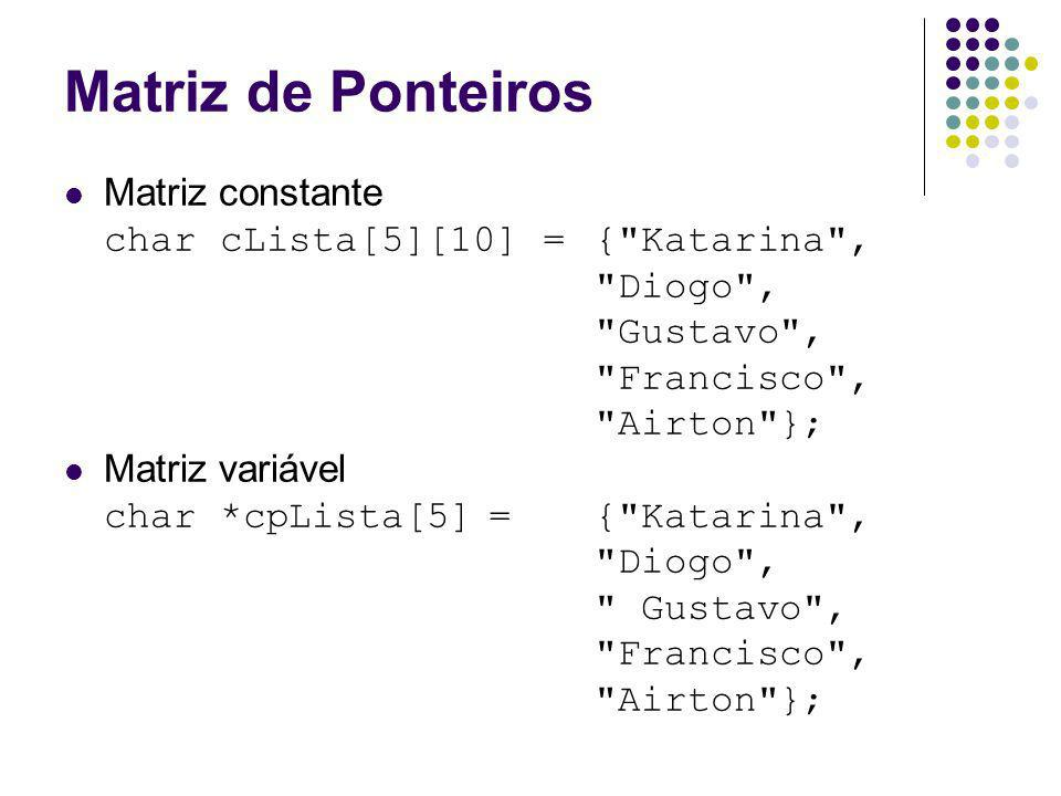 Matriz de Ponteiros Matriz constante char cLista[5][10] = { Katarina ,